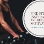 Find Fitness Inspiration and Keep That Motivation!