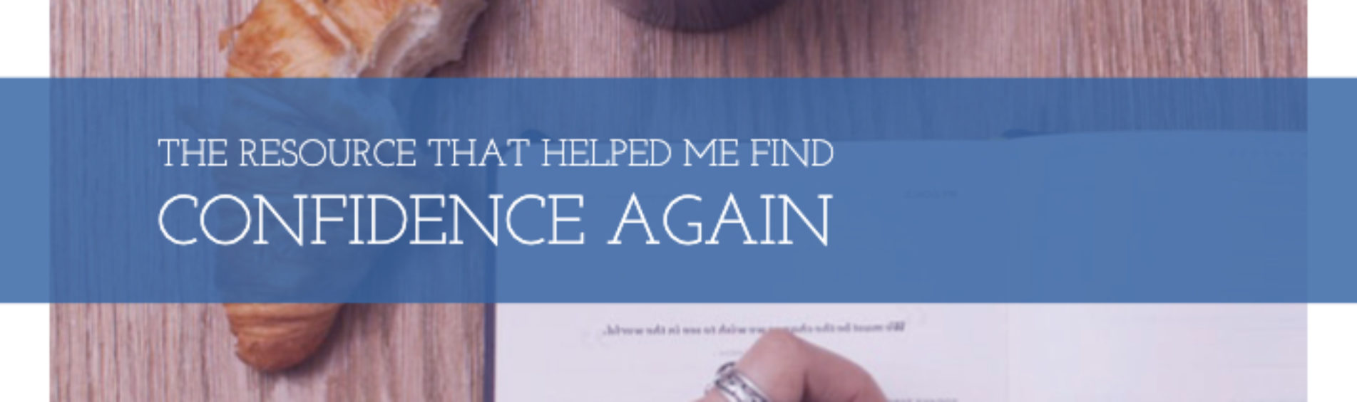 The Resource that Helped me Find Confidence Again